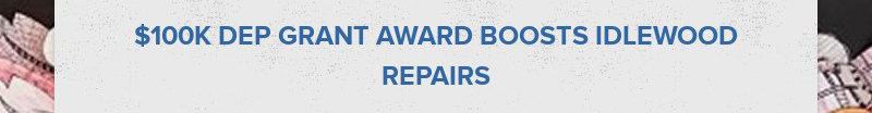 $100K DEP GRANT AWARD BOOSTS IDLEWOOD REPAIRS