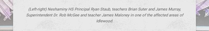 (Left-right) Neshaminy HS Principal Ryan Staub, teachers Brian Suter and James Murray,...