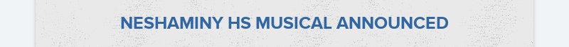 NESHAMINY HS MUSICAL ANNOUNCED