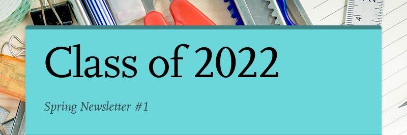 Class of 2022 Spring Newsletter #1