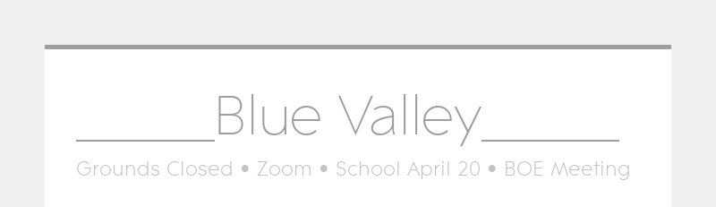 _____Blue Valley_____ Grounds Closed • Zoom • School April 20 • BOE Meeting