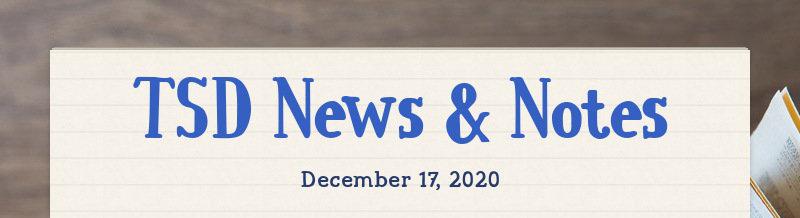 TSD News & Notes December 17, 2020