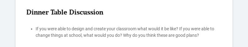Dinner Table Discussion If you were able to design and create your classroom what would it be...