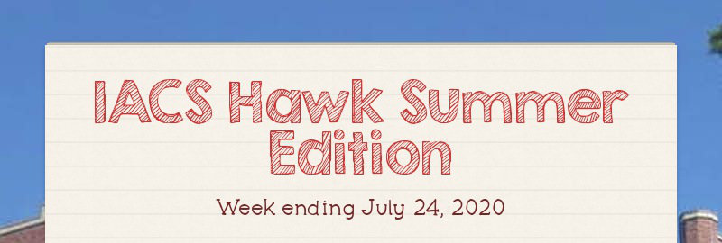 IACS Hawk Summer Edition Week ending July 24, 2020