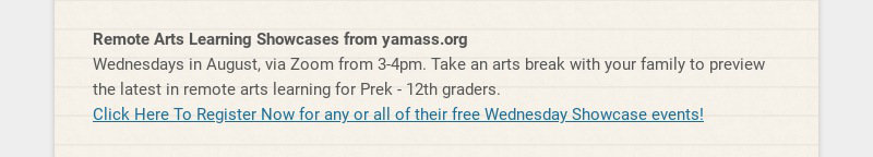 Remote Arts Learning Showcases from yamass.org Wednesdays in August, via Zoom from 3-4pm. Take an...