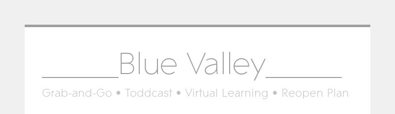 _____Blue Valley_____ Grab-and-Go • Toddcast • Virtual Learning • Reopen Plan