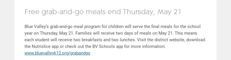 Free grab-and-go meals end Thursday, May 21 Blue Valley's grab-and-go meal program for children...