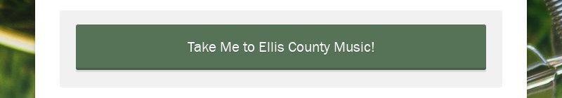 Take Me to Ellis County Music!