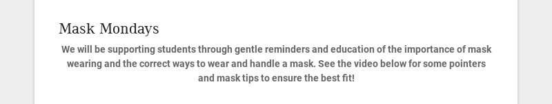 Mask Mondays We will be supporting students through gentle reminders and education of the...