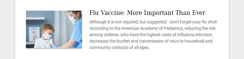 Flu Vaccine: More Important Than Ever Although it is not required, but suggested - don't forget...