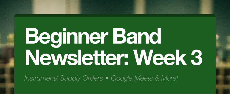 Beginner Band Newsletter: Week 3 Instrument/ Supply Orders • Google Meets & More!