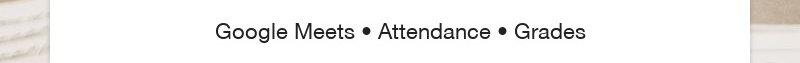 Google Meets • Attendance • Grades