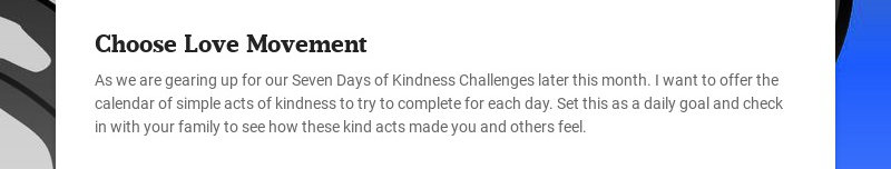 Choose Love Movement As we are gearing up for our Seven Days of Kindness Challenges later this...