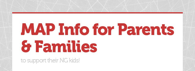 MAP Info for Parents & Families to support their NG kids!