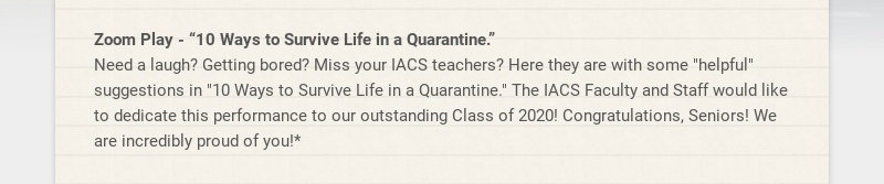 "Zoom Play - ""10 Ways to Survive Life in a Quarantine."" Need a laugh? Getting bored? Miss your..."