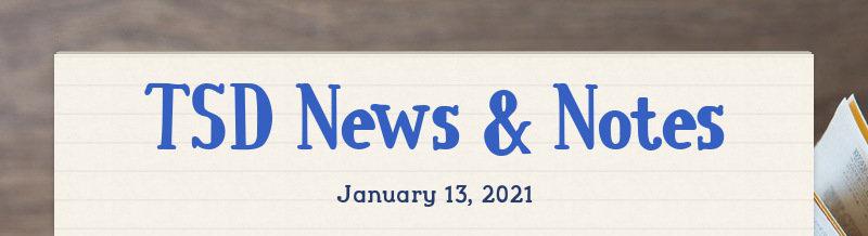 TSD News & Notes January 13, 2021