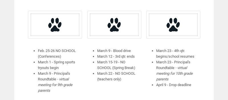 Feb. 25-26 NO SCHOOL (Conferences) March 1 - Spring sports tryouts begin March 9 - Principal's...