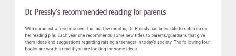 Dr. Pressly's recommended reading for parents With some extra free time over the last few months,...