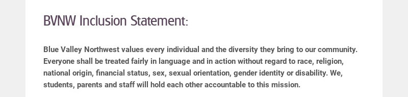 BVNW Inclusion Statement: Blue Valley Northwest values every individual and the diversity they...