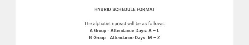 HYBRID SCHEDULE FORMAT The alphabet spread will be as follows: A Group - Attendance Days: A – L...