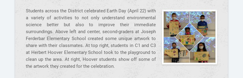 Students across the District celebrated Earth Day (April 22) with a variety of activities to not...