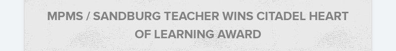 MPMS / SANDBURG TEACHER WINS CITADEL HEART OF LEARNING AWARD