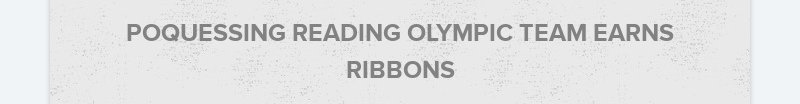 POQUESSING READING OLYMPIC TEAM EARNS RIBBONS