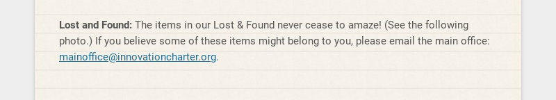 Lost and Found: The items in our Lost & Found never cease to amaze! (See the following photo.) If...