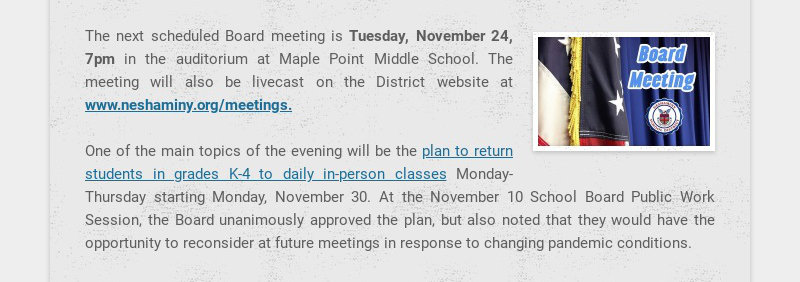 The next scheduled Board meeting is Tuesday, November 24, 7pm in the auditorium at Maple Point...