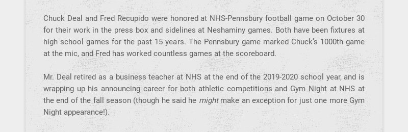 Chuck Deal and Fred Recupido were honored at NHS-Pennsbury football game on October 30 for their...