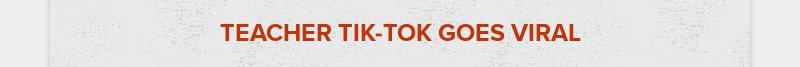 TEACHER TIK-TOK GOES VIRAL