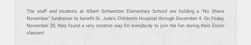 """The staff and students at Albert Schweitzer Elementary School are holding a """"No Shave November""""..."""