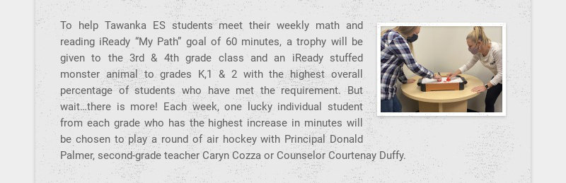 """To help Tawanka ES students meet their weekly math and reading iReady """"My Path"""" goal of 60..."""