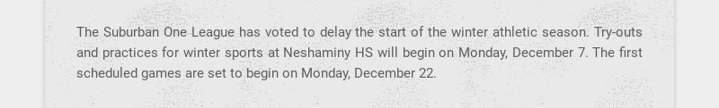 The Suburban One League has voted to delay the start of the winter athletic season. Try-outs and...