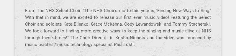 """From The NHS Select Choir: """"The NHS Choir's motto this year is, 'Finding New Ways to Sing.' With..."""